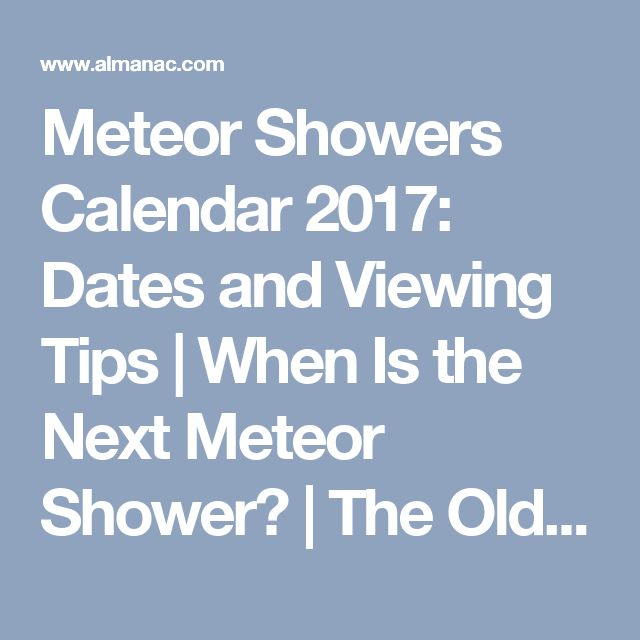 Meteor Showers Calendar 2017: Dates and Viewing Tips | When Is the Next Meteor Shower? | The Old Farmer's Almanac