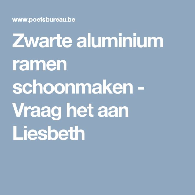 Zwarte aluminium ramen schoonmaken - Vraag het aan Liesbeth