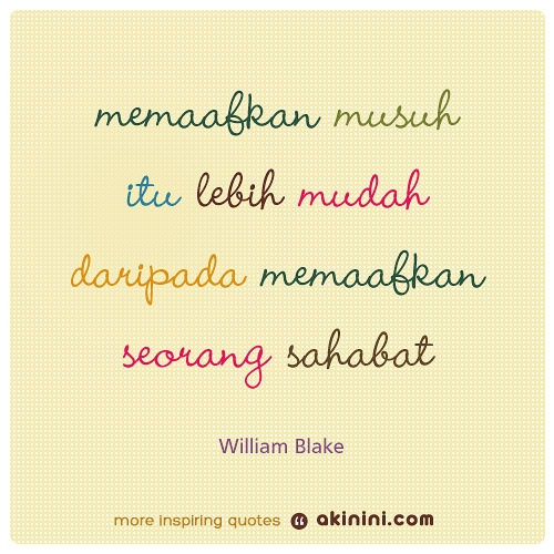"""""""Memaafkan seorang musuh itu lebih mudah daripada memaafkan seorang sahabat"""" (William Blake) #kutipan #pepatah"""