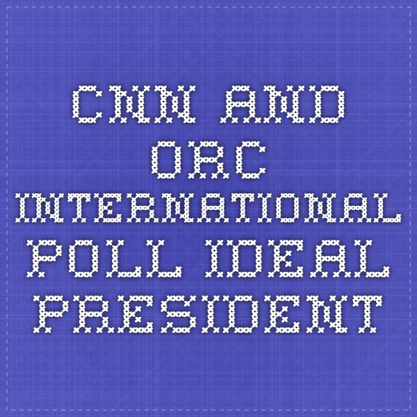 CNN and ORC International Poll - Ideal President  http://i2.cdn.turner.com/cnn/2015/images/03/22/2016.wish.list.pdf
