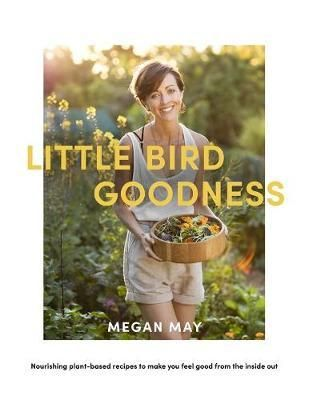 Little Bird Goodness : Megan May : 9780143770886  Megan May shares more than 130 thoroughly irresistible, mostly raw plant-based recipes from her award-winning Little Bird Unbakery cafUs and home kitchen. You'll find recipes for almost every meal to enhance your health, make you feel great and benefit the environment in the process.