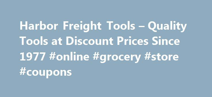 Harbor Freight Tools – Quality Tools at Discount Prices Since 1977 #online #grocery #store #coupons http://coupons.remmont.com/harbor-freight-tools-quality-tools-at-discount-prices-since-1977-online-grocery-store-coupons/  #coupons for free stuff # Quality Tools at Ridiculously Low Prices How does Harbor Freight sell GREAT QUALITY tools at the LOWEST prices? We have invested millions of dollars in our own state-of-the-art quality test labs and millions more in our factories. So our tools…