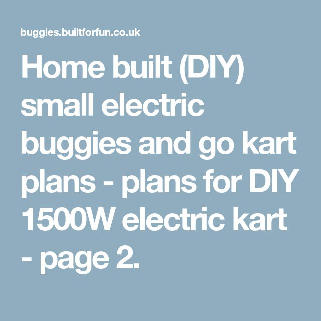 Home built (DIY) small electric buggies and go kart plans - plans for DIY 1500W electric kart - page 2.