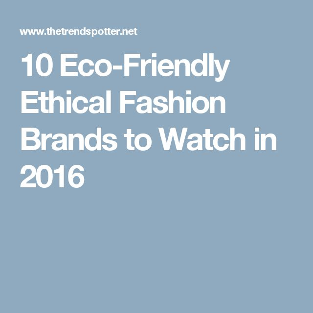 10 Eco-Friendly Ethical Fashion Brands to Watch in 2016