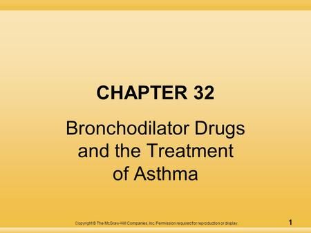 Copyright © The McGraw-Hill Companies, Inc. Permission required for reproduction or display. 1 CHAPTER 32 Bronchodilator Drugs and the Treatment of Asthma.>