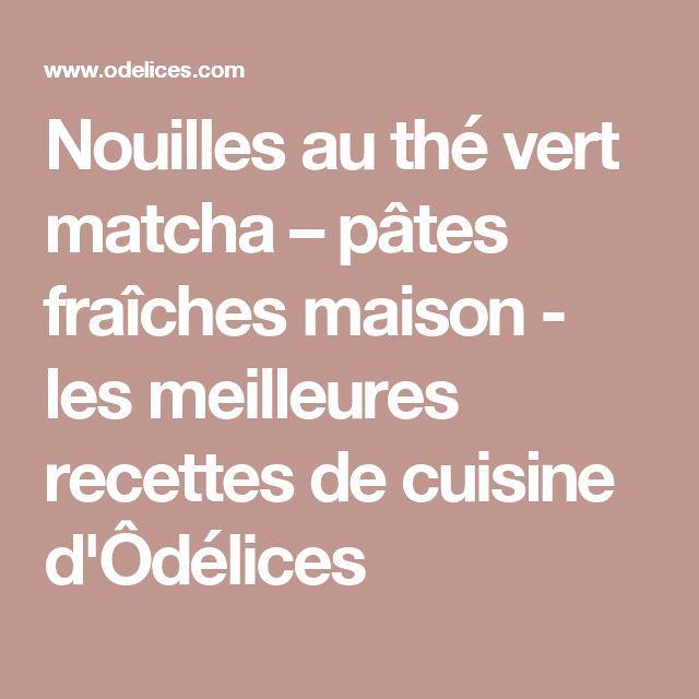 Nouilles au thé vert matcha – pâtes fraîches maison - les meilleures recettes de cuisine d'Ôdélices