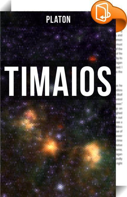 Timaios    :  Der Timaios ist ein in Dialogform verfasstes Spätwerk des griechischen Philosophen Platon. Beteiligt sind Platons Lehrer Sokrates, ein vornehmer Athener namens Kritias und zwei Gäste aus dem griechisch besiedelten Süditalien: der Philosoph Timaios von Lokroi, nach dem der Dialog benannt ist, und der Politiker Hermokrates von Syrakus. Timaios hält einen langen naturphilosophischen Vortrag, der den weitaus größten Teil des Dialogs ausmacht. Nach Timaios' Darstellung ist der...