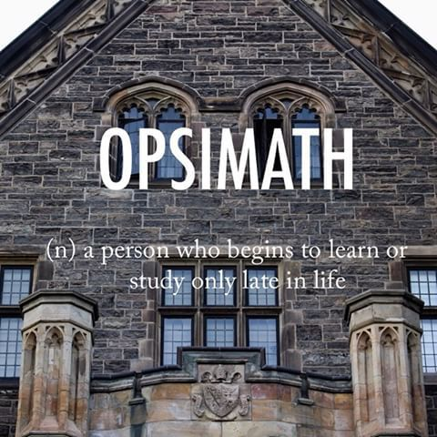 Opsimath |ˈäpsəˌmaTH| late 19th century Greek origin #beautifulwords #wordoftheday #Toronto #UofT #campus