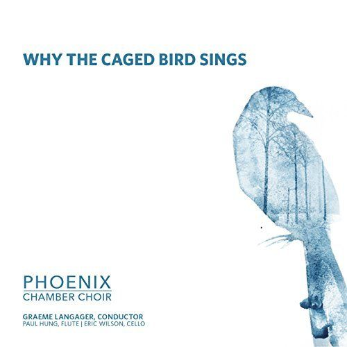 """Why The Caged Bird Sings (2016): Phoenix Chamber Choir 