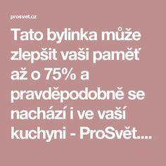 Tato bylinka může zlepšit vaši paměť až o 75% a pravděpodobně se nachází i ve vaší kuchyni - ProSvět.cz