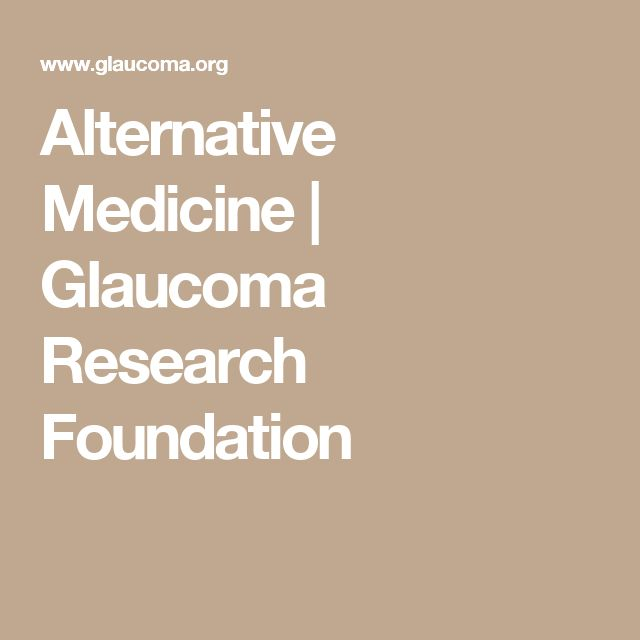 Alternative Medicine | Glaucoma Research Foundation