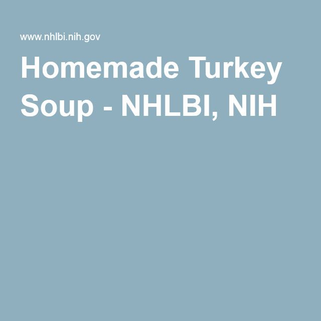 Homemade Turkey Soup - NHLBI, NIH