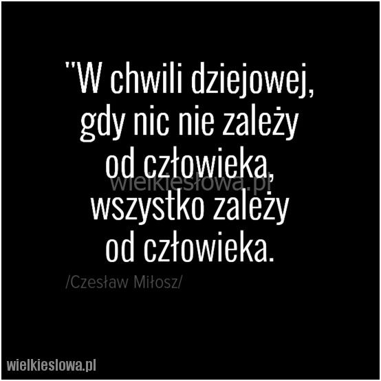 W chwili dziejowej, gdy nic nie zależy... #Miłosz-Czesław,  #Człowiek, #Zależność