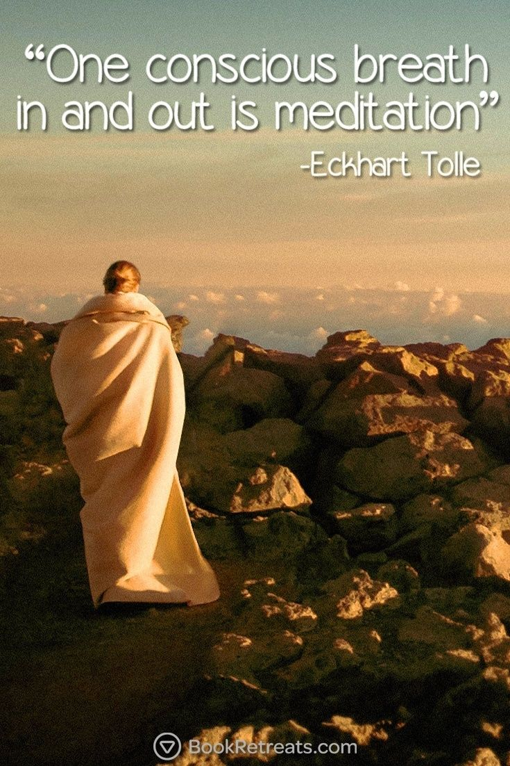 "One conscious breathe in and out is a meditation.  -   Eckhart Tolle Quote n Meditation""One conscious breathe in and out is a meditation."" Stop browsing endless images for one second and check out these life-changing meditation quotes by Eckhart Tolle and other teachers here: https://bookretreats.com/blog/101-quotes-will-change-way-look-meditation"