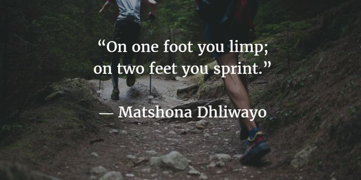 "A quote for teamwork: ""On one foot you limp;  on two feet you sprint.""  ― Matshona Dhliwayo."