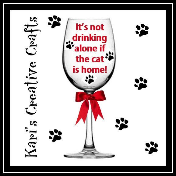 It's not drinking alone if the cat's home, Animal wine glass, Cat wine Glass, Cat lover Glass, Kitty Wine Glass by KarisCreativeCrafts on Etsy https://www.etsy.com/listing/252558647/its-not-drinking-alone-if-the-cats-home