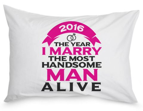 2016 - the year I marry the most amazing handsome man alive! The perfect pillow case for your soon-to-be wife. Order here - https://diversethreads.com/products/2016-i-marry-the-most-handsome-man-alive-pillow-case