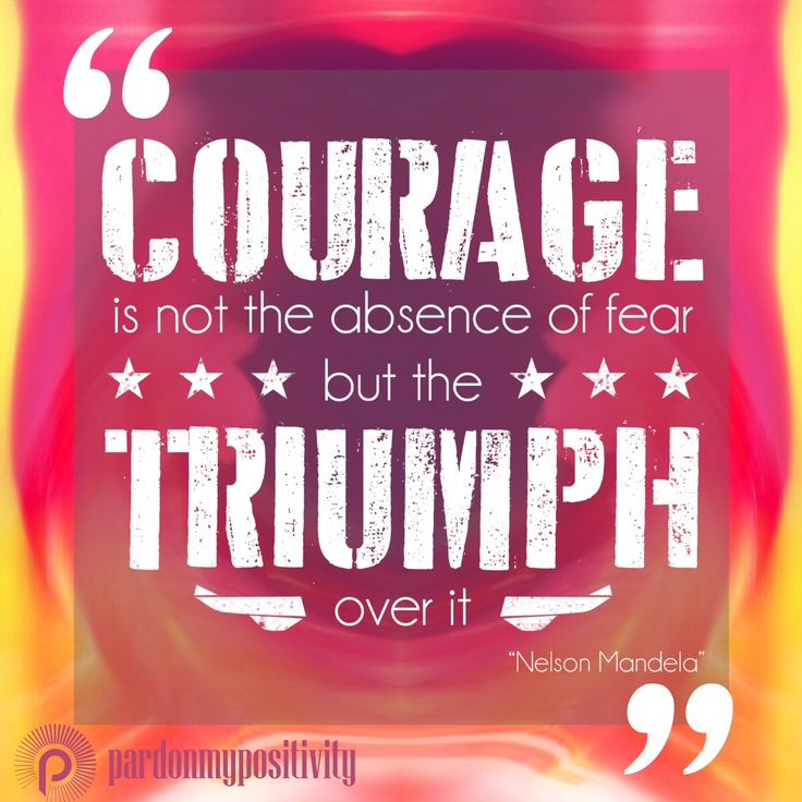 Courage is not the absence of fear but the Triumph over it. - Nelson Mandela #courage #triumph #quote #qotd #NelsonMandela #PardonMyPositivity