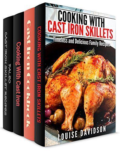 Cast Iron Cookware Recipes 4  Books in 1  Book Set - Cooking with Cast Iron Skillets (Book 1) Cast iron Cookbook (Book 2) Cooking with Cast Iron (Book 3) Paleo Cast Iron Skillet Recipes (Book 4) by [Davidson, Louise]