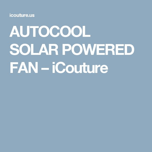 AUTOCOOL SOLAR POWERED FAN – iCouture