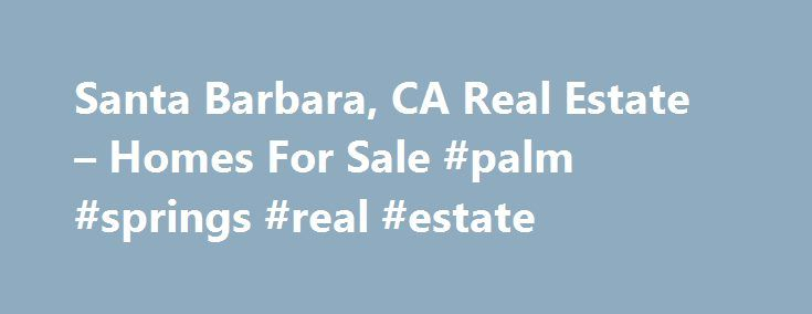 Santa Barbara, CA Real Estate – Homes For Sale #palm #springs #real #estate http://real-estate.remmont.com/santa-barbara-ca-real-estate-homes-for-sale-palm-springs-real-estate/  #santa barbara real estate # 2020 Birnam Wood Dr, Santa Barbara, CA 93108 Stay Updated The information being provided by CARETS is for the visitor's personal, noncommercial use and may not be used for any purpose other than to identify prospective properties visitor may be interested in purchasing. The data contained…