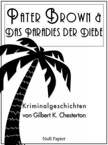 Gilbert K. Chesterton: Pater Brown - Das Paradies der Diebe: Detektivgeschichten