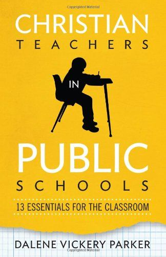 Christian Teachers in Public Schools: 13 Essentials for the Classroom by Dalene Vickery Parker http://www.amazon.com/dp/0834127962/ref=cm_sw_r_pi_dp_TCs3tb1K6FHWBDQM