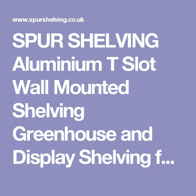SPUR SHELVING Aluminium T Slot Wall Mounted Shelving Greenhouse and Display Shelving for glass shelves