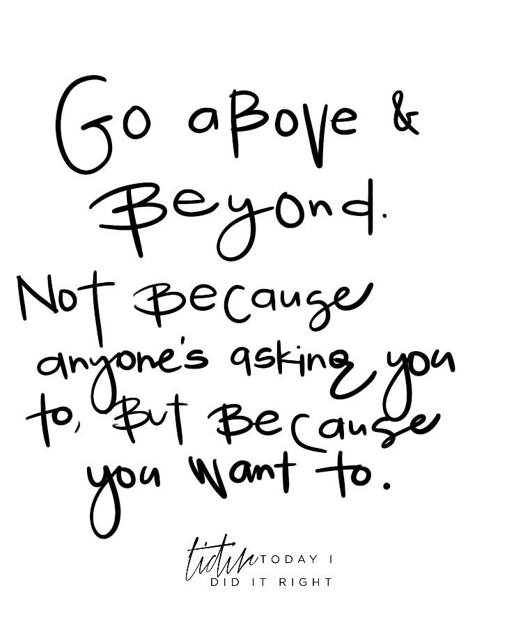 Go Above And Beyond Not Because Anyone S Asking You To But