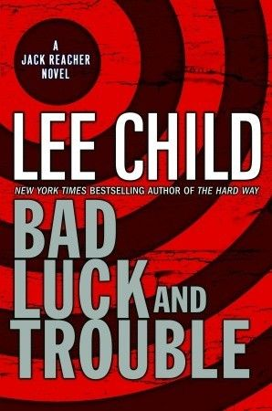 Lee Child: Bad Luck and Trouble (Jack Reacher #11)... this is my first Jack Reacher book and am hooked!
