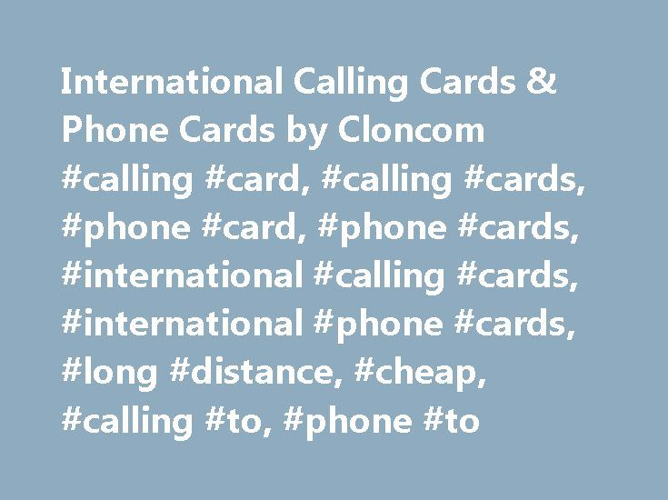 International Calling Cards & Phone Cards by Cloncom #calling #card, #calling #cards, #phone #card, #phone #cards, #international #calling #cards, #international #phone #cards, #long #distance, #cheap, #calling #to, #phone #to http://japan.nef2.com/international-calling-cards-phone-cards-by-cloncom-calling-card-calling-cards-phone-card-phone-cards-international-calling-cards-international-phone-cards-long-distance-cheap/  # Why Cloncom Calling Cards Compare hundreds of other ways to obtain…