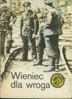 Wieniec dla wroga, Andrzej Fryszkiewicz, MON, 1982, http://www.antykwariat.nepo.pl/wieniec-dla-wroga-andrzej-fryszkiewicz-p-14826.html