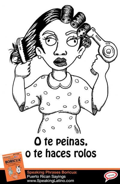 Puerto Rican Spanish Saying: O te peinas, o te haces rolos | Meaning: Just make a decision, one way or the other. #SpanishSayings #PuertoRico