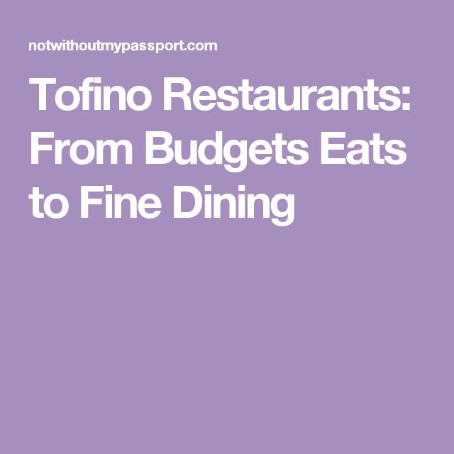 Tofino Restaurants: From Budgets Eats to Fine Dining