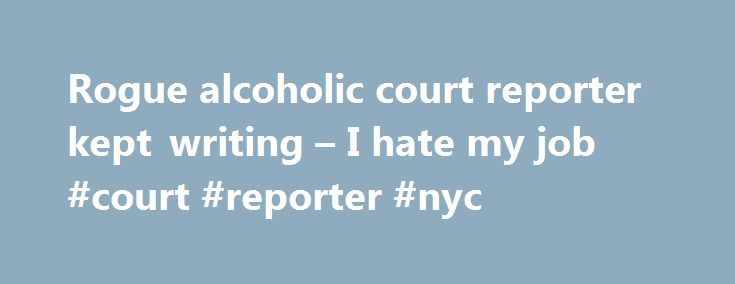 "Rogue alcoholic court reporter kept writing – I hate my job #court #reporter #nyc http://chicago.remmont.com/rogue-alcoholic-court-reporter-kept-writing-i-hate-my-job-court-reporter-nyc/  # An alcoholic Manhattan court stenographer went rogue, channeling his inner ""Shining"" during a high-profile criminal trial and repeatedly typing, ""I hate my job, I hate my job"" instead of the trial dialogue, sources told The Post. The bizarre antics by Daniel Kochanski, who has since been fired, wreaked…"
