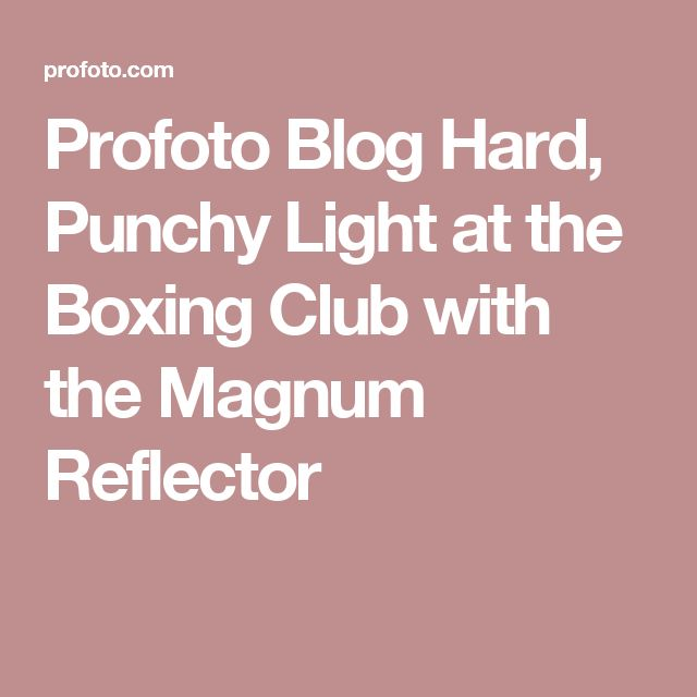 Profoto Blog Hard, Punchy Light at the Boxing Club with the Magnum Reflector