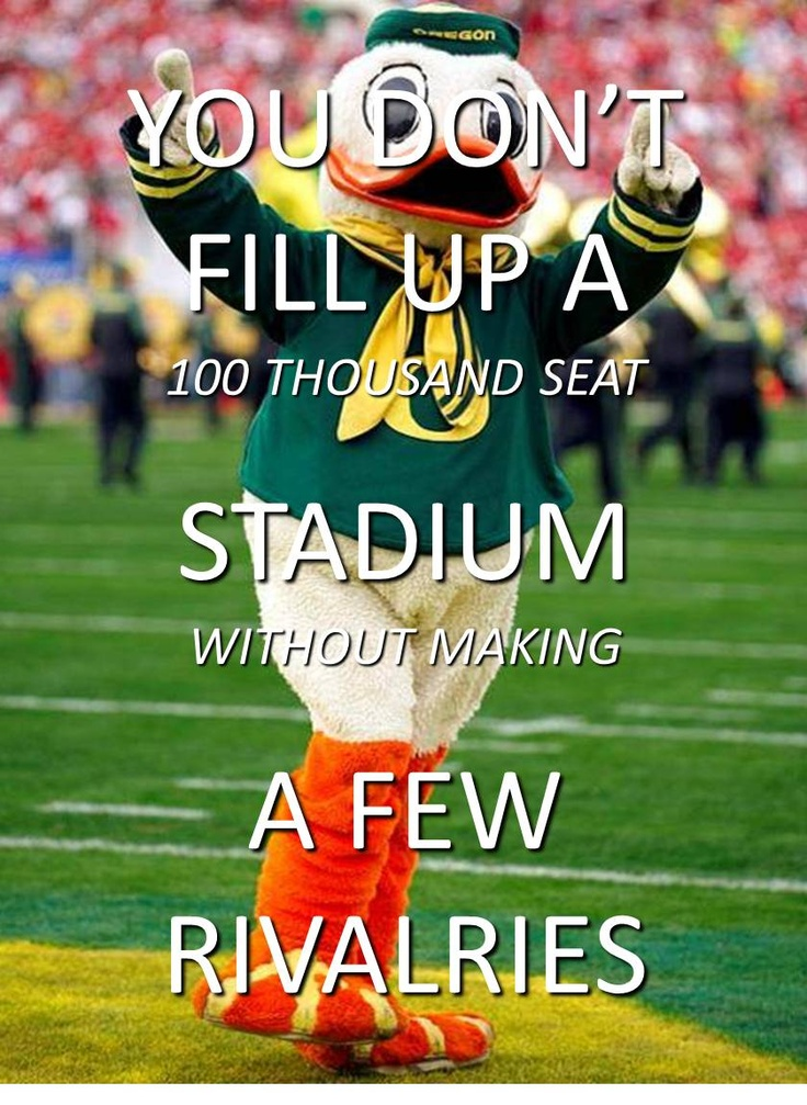 University of Oregon Ducks  - You don't fill up a 100,000 seat football stadium without making a few rivalries