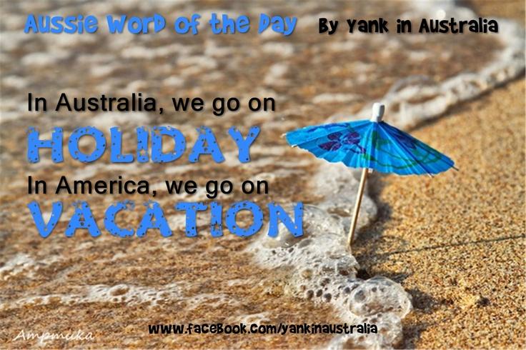 "AUSSIE WORD OF THE DAY: In Australia, we go on ""holiday"". In America, we go on ""vacation"" #yankinaustralia #australia #aussielingo"