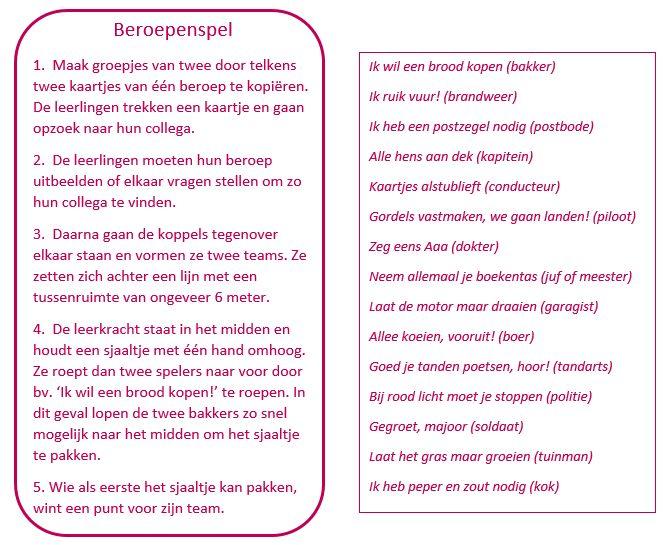 BEROEPENSPEL • Te gebruiken tijdens 1) een les waar kinderen leren over verschillende beroepen maar 2) kan ook met andere dingen, zoals bijvoorbeeld bij een les WO de verschillende weersituaties. (regen, mist, zonneschijn, sneeuw, etc.) • Leefsleutels, vzw. (2004). Hé, doe je mee? Interactieve werkvormen voor het basisonderwijs en het jeugdwerk: Deel 5 Actie!. Mechelen, België: Baeckens Books