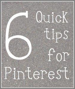 6 Quick Tips for Pinterest, via fourplusanangel. Well written practical suggestions for using Pinterest. #Pinterest #tips #use