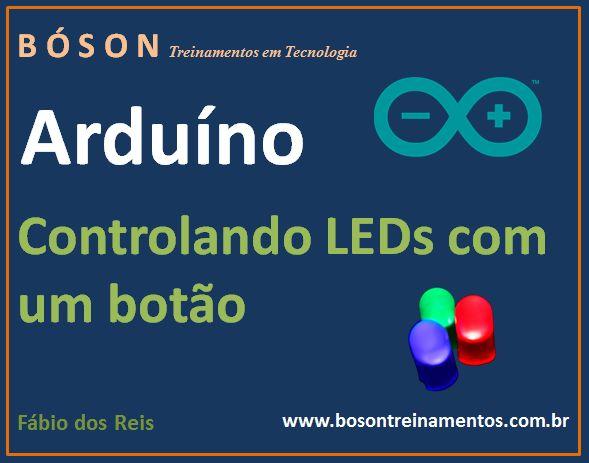 Arduino - Controlando LEDs com um botão (pushbutton)   #arduino #LED  Neste projeto com Arduíno vamos efetuar o controle de três LEDs por meio de um botão de pressão (pushbutton), que irá ativar e desativar o acendimento deles.