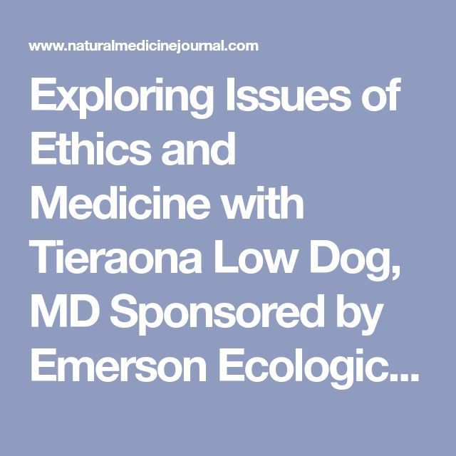 Exploring Issues of Ethics and Medicine with Tieraona Low Dog, MD Sponsored by Emerson Ecologics presenters of the Ignite Conference By Natural Medicine Journal
