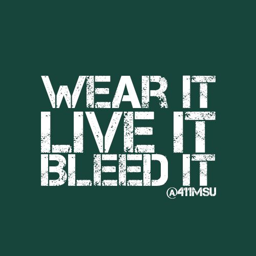 Wear it, live it, bleed it.  Michigan State Spartans