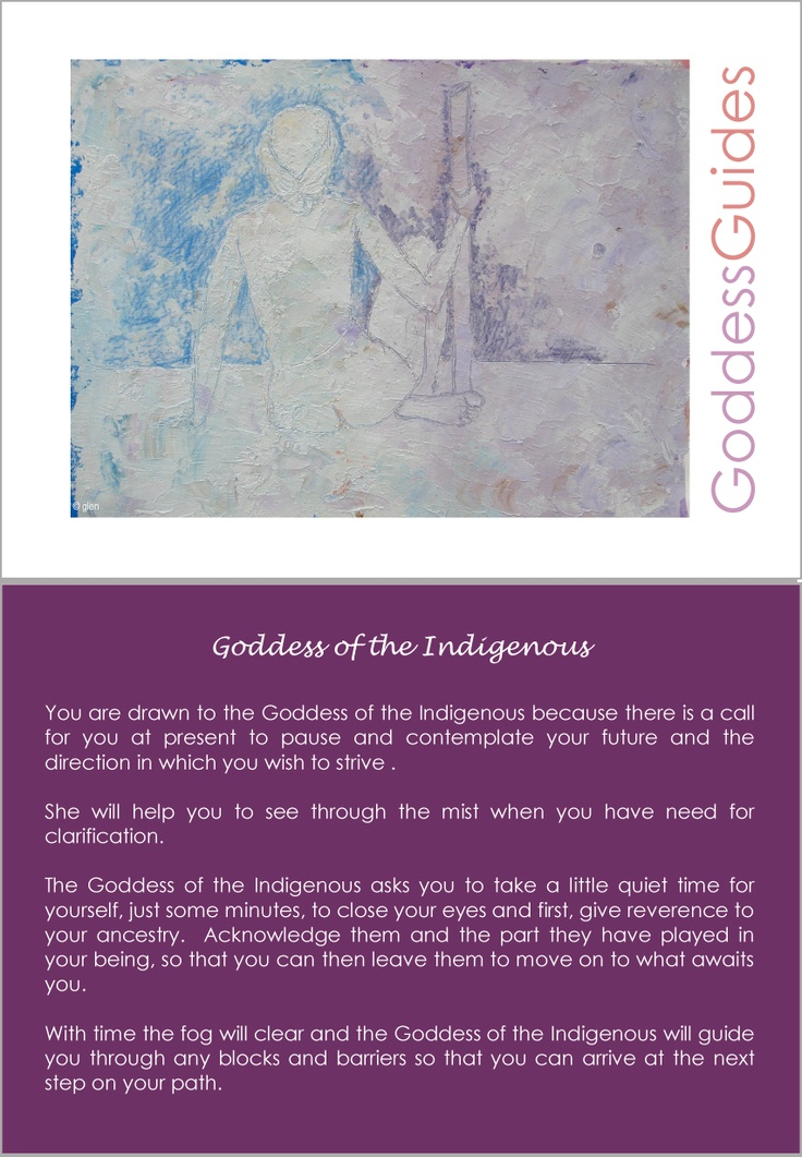 Goddess of the Indigenous - do you resonate with her message?