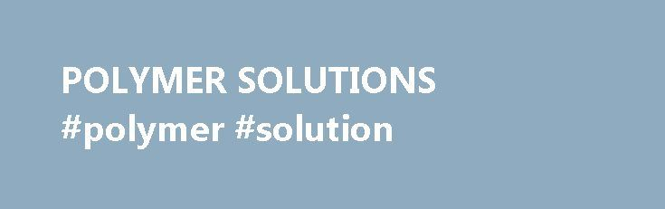 POLYMER SOLUTIONS #polymer #solution http://dallas.remmont.com/polymer-solutions-polymer-solution/  #Polymer Solutions by Susana B. Grassino The importance assigned to polymer solutions, a topic whose discussion has evolved from a mere informative mention in textbooks to whole books exclusively devoted to that subject, has become increasingly notorious. The reasons are based on key factors. In the first place, the understanding of the behavior and both physical and chemical properties of…