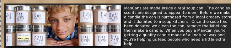 candles made in recycled soup cans  that raise money for meal donations - ManCans and SheCans. scented candles for the loves in your life. My guy would love sawdust or gunpowder. I'd love grandpa's pipe, and a friend - exhilarating with Kaffir lime, japanese grapefruit, tangerine and lemon. $9.50 #holidayshopping #candlesformen #candlesforwomen #gifts     http://man-cans.com/index.php?route=common/home #giftsthatdogood #dogood #mancans