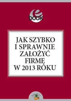 Jak szybko i sprawnie założyć firmę w 2013 roku - Bogdan Świąder - ebook