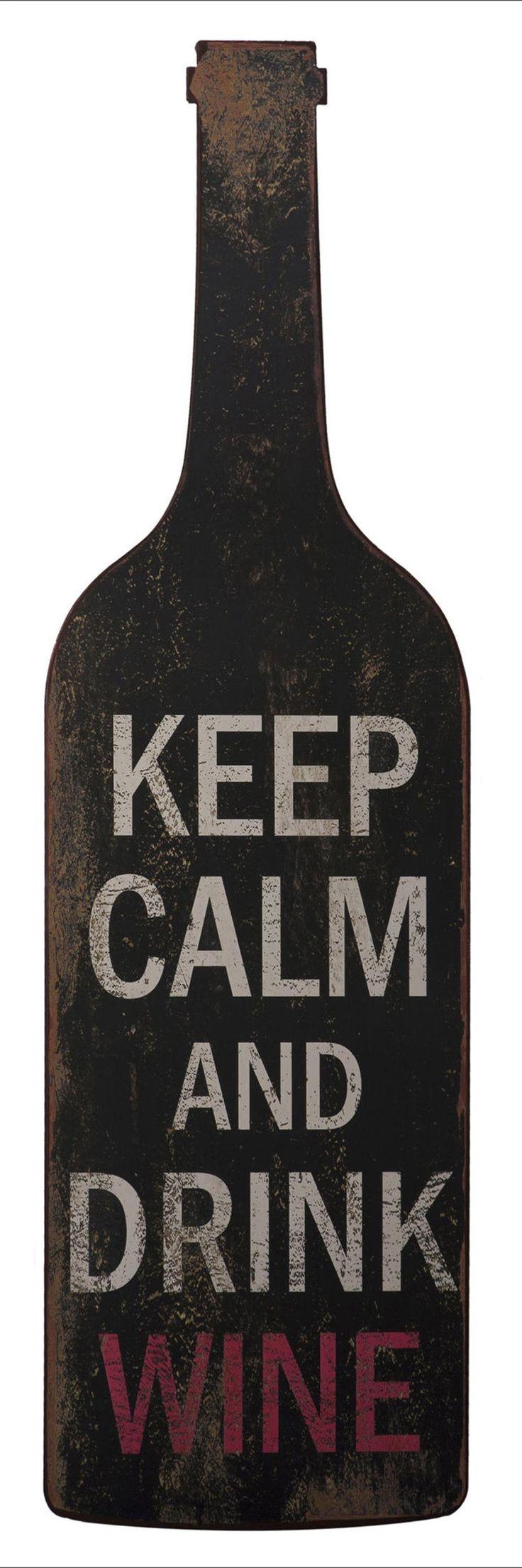 Keep calm and drink wine. duhhhhhh