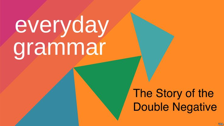 In this week's episode of Everyday Grammar, we talk about two common types of double negatives. A double negative is when you use two negative words in the same clause of a sentence. Sometimes two negatives make a statement positive; sometimes two negatives form a stronger negative.