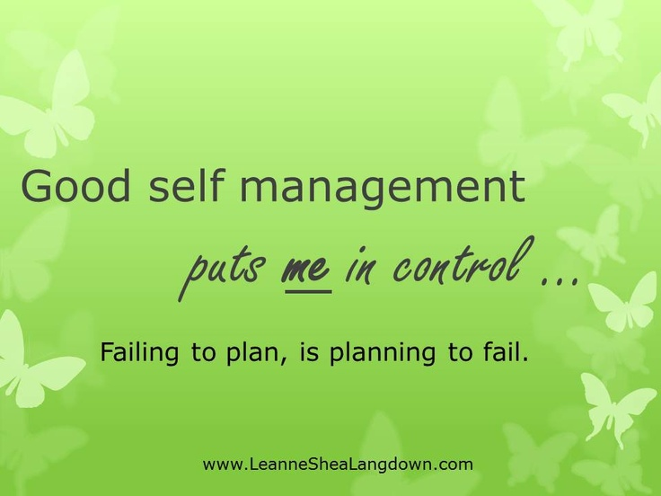 Good self management puts you in control of creating your day.